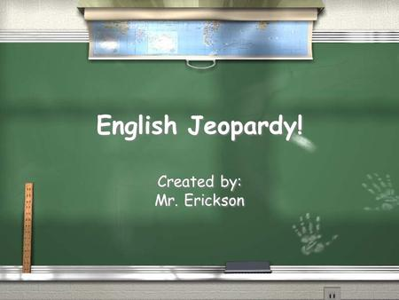 English Jeopardy! Created by: Mr. Erickson Created by: Mr. Erickson.