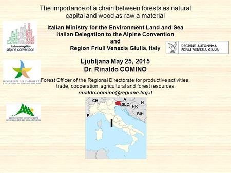 The importance of a chain between forests as natural capital and wood as raw a material Italian Ministry <strong>for</strong> the Environment Land and Sea Italian Delegation.