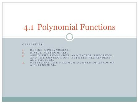 4.1 Polynomial Functions Objectives: Define a polynomial.