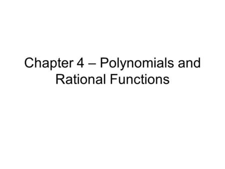 Chapter 4 – Polynomials and Rational Functions. 4.1 Polynomial Functions Def: A polynomial in one variable, x, is an expression of the form. The coefficients.