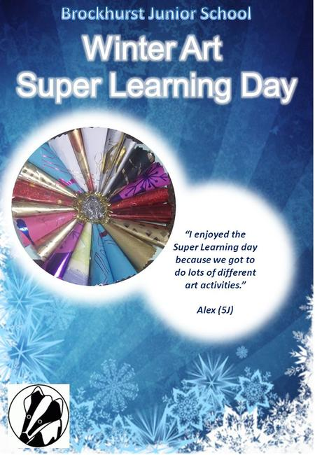 """I enjoyed the Super Learning day because we got to do lots of different art activities."" Alex (5J)"