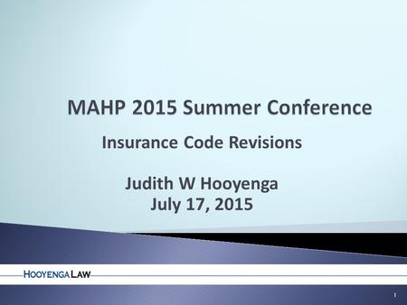 Insurance Code Revisions Judith W Hooyenga July 17, 2015 1.