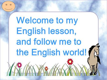 Welcome to my English lesson, and follow me to the English world!