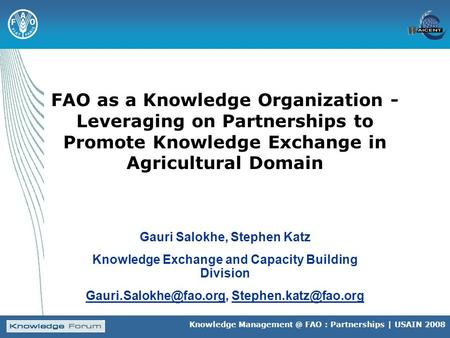 Knowledge FAO : Partnerships | USAIN 2008 FAO as a Knowledge Organization - Leveraging on Partnerships to Promote Knowledge Exchange in Agricultural.