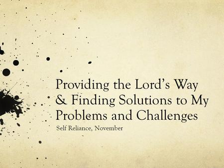 Providing the Lord's Way & Finding Solutions to My Problems and Challenges Self Reliance, November.