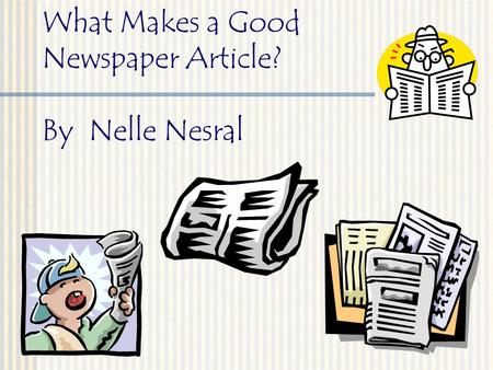What Makes a Good Newspaper Article? By Nelle Nesral.