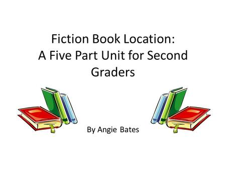 Fiction Book Location: A Five Part Unit for Second Graders