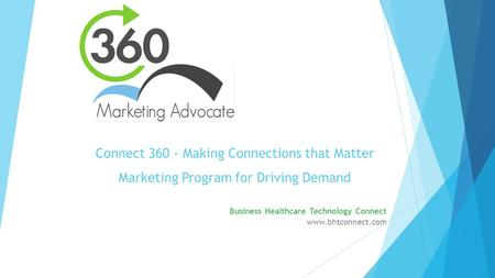 Connect 360 - Making Connections that Matter Marketing Program for Driving Demand Business Healthcare Technology Connect www.bhtconnect.com.