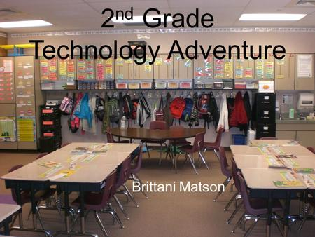 2 nd Grade Technology Adventure Brittani Matson. Classroom Context I was in the 2 nd Grade at Sage Creek Elementary There was not a ton of technology.