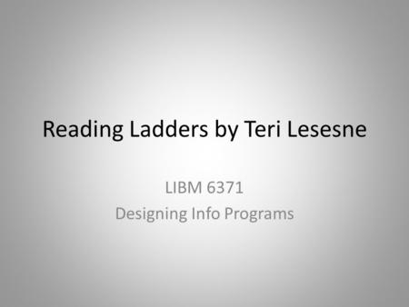 Reading Ladders by Teri Lesesne LIBM 6371 Designing Info Programs.