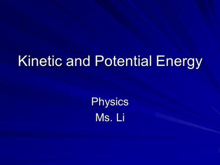 Kinetic and Potential Energy Physics Ms. Li. Kinetic Energy The energy of motion The net work done on an object is equal to the change in kinetic energy.