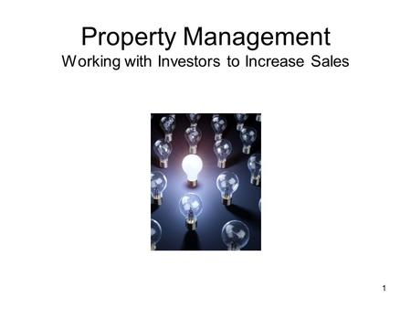 1 Property Management Working with Investors to Increase Sales.