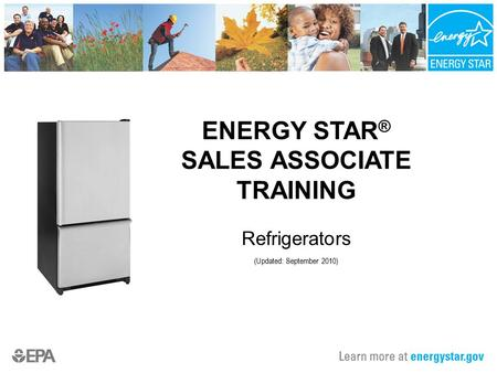 ENERGY STAR ® SALES ASSOCIATE TRAINING Refrigerators (Updated: September 2010)