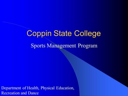 Coppin State College Sports Management Program Department of Health, Physical Education, Recreation and Dance.