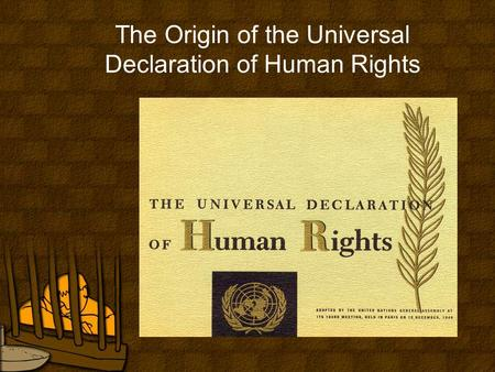 The Origin of the Universal Declaration of Human Rights.
