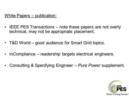 White Papers – publication: IEEE PES Transactions – note these papers are not overly technical, may not be appropriate placement. T&D World – good audience.