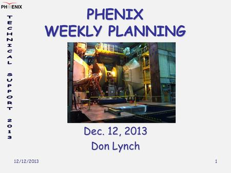 12/12/2013 1 PHENIX WEEKLY PLANNING Dec. 12, 2013 Don Lynch.