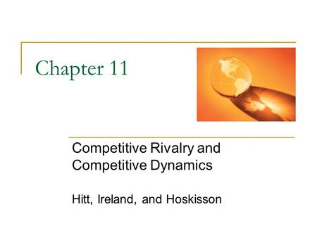 Chapter 11 Competitive Rivalry and Competitive Dynamics Hitt, Ireland, and Hoskisson.