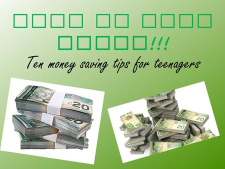 Ways t o s ave MONEY !!! Ten money saving tips for teenagers.