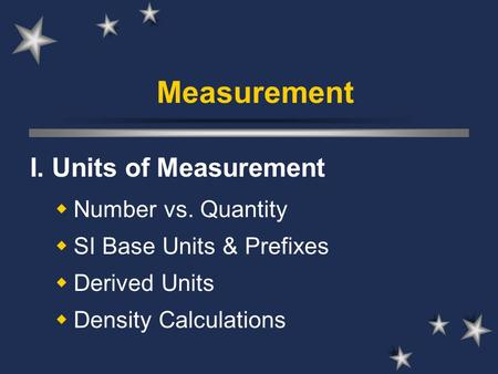 Measurement I. Units of Measurement  Number vs. Quantity  SI Base Units & Prefixes  Derived Units  Density Calculations.