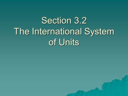 Section 3.2 The International System of Units