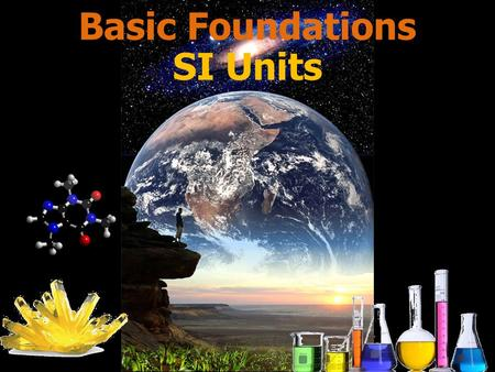Basic Foundations SI Units. The table below lists the base SI units for different measurements: The table below lists the base SI units for different.