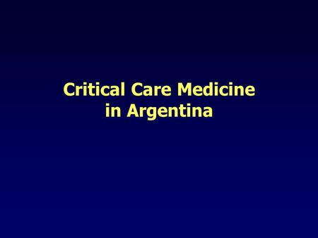 Critical Care Medicine in Argentina. Argentina in Critical Care.