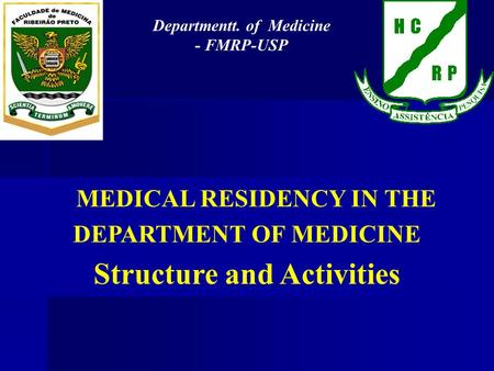 MEDICAL RESIDENCY IN THE DEPARTMENT OF MEDICINE Structure and Activities Departmentt. of Medicine - FMRP-USP.
