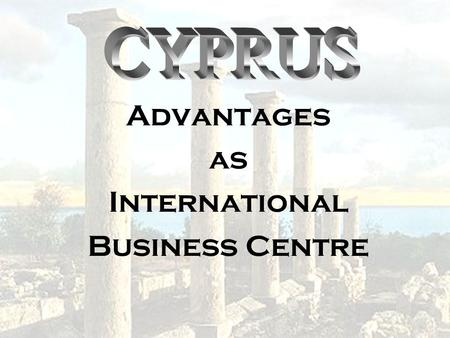 Advantages as International Business Centre. Dear Ladies and Gentlemen, The second part of our presentation deals with a company type which in itself.