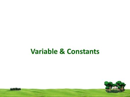 Variable & Constants. A variable is a name given to a storage area that our programs can manipulate. Each variable in C has a specific type, which determines.