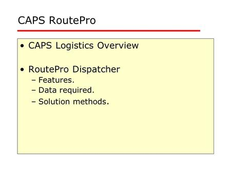 CAPS RoutePro CAPS Logistics Overview RoutePro Dispatcher Features.