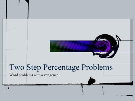 Two Step Percentage Problems Word problems with a vengence.