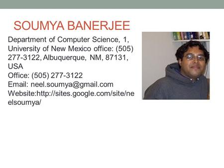 SOUMYA BANERJEE Department of Computer Science, 1, University of New Mexico office: (505) 277-3122, Albuquerque, NM, 87131, USA Office: (505) 277-3122.