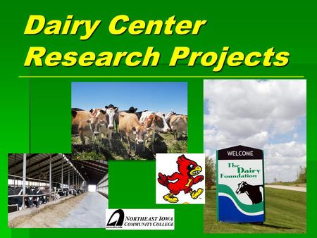 Dairy Center Research Projects. Information about studies included in this presentation: The conclusions presented in this Power Point are general conclusions.