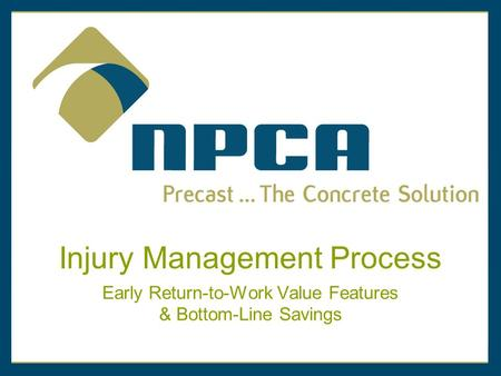 Injury Management Process Early Return-to-Work Value Features & Bottom-Line Savings.