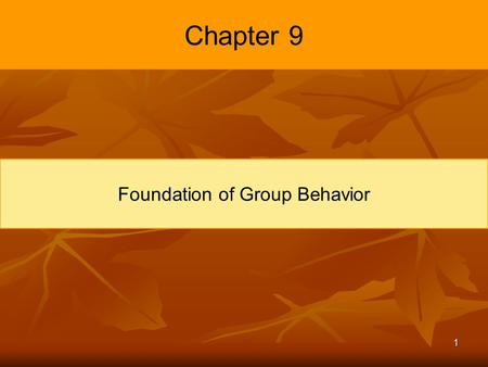 1 Chapter 9 Foundation of Group Behavior. 2 Learning Objectives Define groups and differentiate between different types of groups Identify the five stages.
