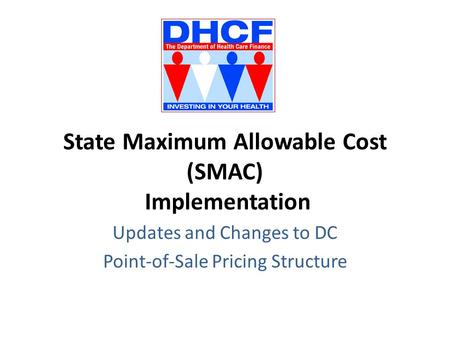 State Maximum Allowable Cost (SMAC) Implementation Updates and Changes to DC Point-of-Sale Pricing Structure.