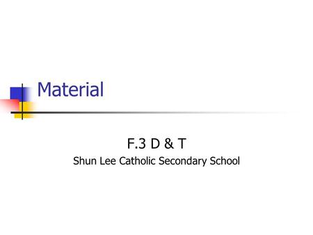 Material F.3 D & T Shun Lee Catholic Secondary School.