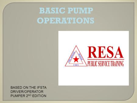 BASIC PUMP OPERATIONS BASED ON THE IFSTA DRIVER/OPERATOR PUMPER 2 ND EDITION.