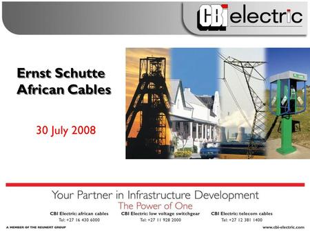 Ernst Schutte African Cables 30 July 2008. CBI-electric: african cables  An empowered company  Powerhouse Utilities (Pty) Ltd  25,1% shareholding 