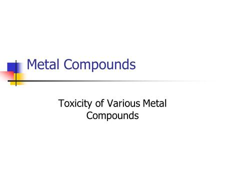 Metal Compounds Toxicity of Various Metal Compounds.