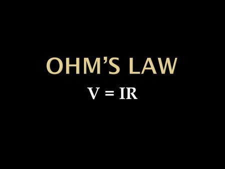 Ohm's Law V = IR.