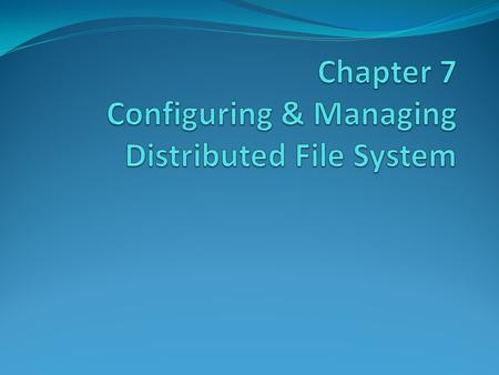 7.1 DFS Overview What is the Distributed File System? How DFS Namespaces and DFS Replication Work DFS Scenarios Types of DFS Namespaces What are Folders.