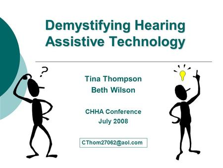 Demystifying Hearing Assistive Technology Tina Thompson Beth Wilson CHHA Conference July 2008.