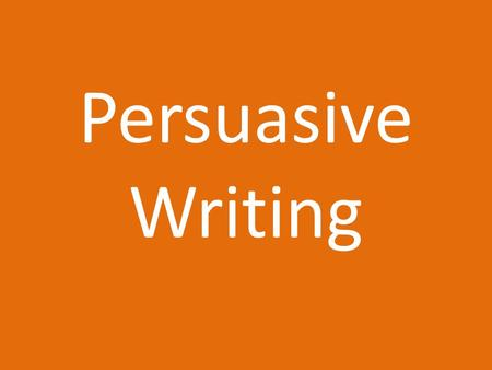 Persuasive Writing. Purpose -Convince your readers to do the following: 1. follow the course of action you suggest 2. think differently about an issue.