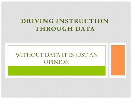 DRIVING INSTRUCTION THROUGH DATA WITHOUT DATA IT IS JUST AN OPINION.