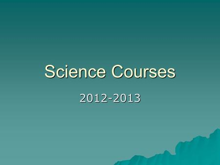Science Courses 2012-2013. Recommended Science Credits  Graduate GNHS –2 Credits  Junior College (CLC) –2 Credits  Military –2-3 Credits  Local Colleges.