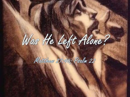 "Matthew 27:46 About three in the afternoon Jesus cried out in a loud voice, ""Eli, Eli, lema sabachthani?"" (which means ""My God, my God, why have you forsaken."
