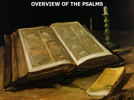 "OVERVIEW OF THE PSALMS. The Greek title of this book means ""songs of praises."""