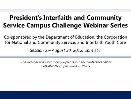 President's Interfaith and Community Service Campus Challenge Webinar Series Co-sponsored by the Department of Education, the Corporation for National.